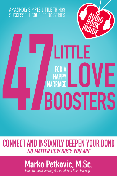 47 Little Love Boosters for a Happy Marriage: Connect and Instantly Deepen Your Bond No Matter How Busy You Are