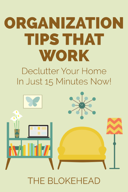 Organization Tips That Work : Declutter Your Home In Just 15 Minutes Now!